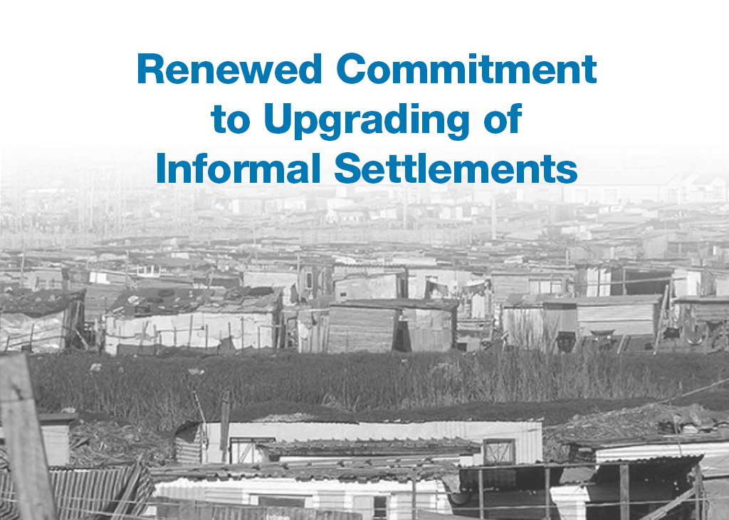 Renewed Commitment to Upgrading of Informal Settlements
